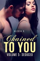 Chained to You, Vol. 5: Seduced