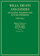 Wills, Trusts and Estates Including Taxation and Future Interests: Edition 5