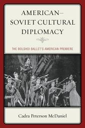 American–Soviet Cultural Diplomacy: The Bolshoi Ballet's American Premiere