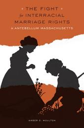 The Fight for Interracial Marriage Rights in Antebellum Massachusetts
