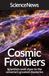 Cosmic Frontiers: Scientists Seek Clues to the Universe's Greatest Mysteries