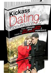 Kickass Dating Conversation: Your Ultimate Guide To Lure Your Partner & Have A Great Dating Experience