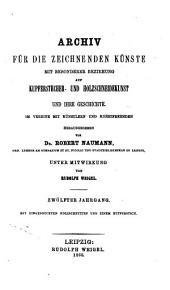Archiv für die zeichnenden künste mit besonderer beziehung auf kupferstecher- und holzschneidekunst und ihre geschichte: Bände 12-13
