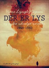 Der er lys og andre udvalgte noveller 1948-60
