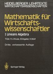 Mathematik für Wirtschaftswissenschaftler: I Lineare Algebra, Ausgabe 3