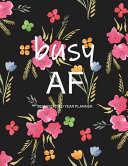Busy AF  2020 2021 Two Year Planner  Large Monthly Planner with Inspirational Quotes and Floral Cover
