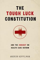 The Tough Luck Constitution And The Assault On Health Care Reform Book PDF