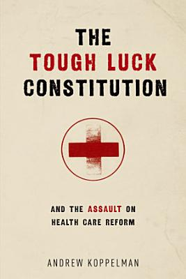 The Tough Luck Constitution and the Assault on Health Care Reform