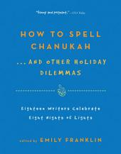 How to Spell Chanukah: 18 Writers Celebrate 8 Nights of Lights