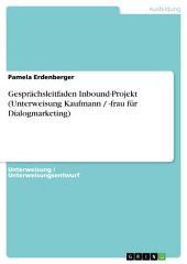 Gesprächsleitfaden Inbound-Projekt (Unterweisung Kaufmann / -frau für Dialogmarketing)