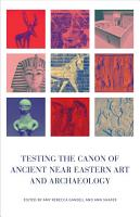 Testing the Canon of Ancient Near Eastern Art and Archaeology PDF
