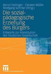 Die sozialpädagogische Erziehung des Bürgers: Entwürfe zur Konstitution der modernen Gesellschaft