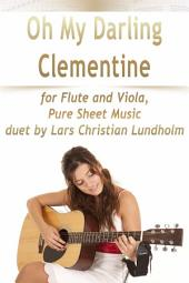 Oh My Darling Clementine for Flute and Viola, Pure Sheet Music duet by Lars Christian Lundholm