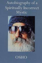 Autobiography Of A Spiritually Incorrect Mystic Book PDF