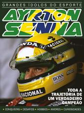 Ayrton Senna - Grandes Ídolos do Esporte Ed.03: Toda a trajetória de um verdadeiro campeão