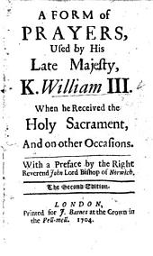 A Form of Prayers used by His late Majesty, K. William III. when he received the Holy Sacrament. By J. Tillotson, Archbishop of Canterbury. With a preface by J. Moore, Bishop of Norwich