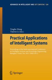 Practical Applications of Intelligent Systems: Proceedings of the Sixth International Conference on Intelligent Systems and Knowledge Engineering, Shanghai, China, Dec 2011 (ISKE 2011)