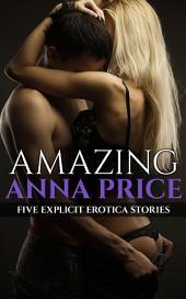 Amazing Anna Price: Five Explicit Erotica Stories