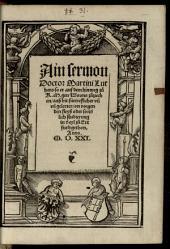 Ain sermon Doctor Martini Luthers, so er auf dem hinweg zu K. M. gen Wormbs zuziechen, auß bit fürtreflicher un[d] vil gelerter, on vorgenden fleiß oder sond[er]lich studierung in d[er] eyl zu Ertfurd gethon