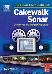 Focal Easy Guide to Cakewalk Sonar: For new users and professionals