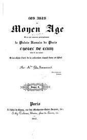 Les arts au Moyen Âge en ce qui concerne principalement le Palais Romain de Paris, l'Hôtel de Cluny issu de ses ruines et les objets d'art de la collection classée dans cet hôtel: Volume3