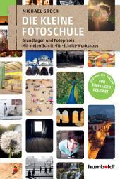 Die kleine Fotoschule: Grundlagen und Fotopraxis. Mit vielen Schritt-für Schritt-Workshops. Verständlich erklärt - Für Einsteiger geeignet