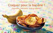 Craquez pour la banane !: Cavendish, frécinette, verte et plantain