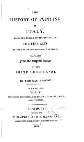 The History of Painting in Italy: From the Revival of the Fine Arts to the End of the 18 Century, Volumes 5-6