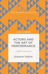 Actors and the Art of Performance: Under Exposure