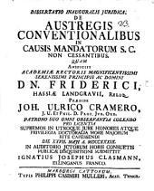 Dissertatio inauguralis iuridica de austregis conventionalibus in causis mandatorum S. C. non cessantibus