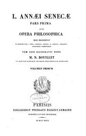 Omnia opera quae vulgo exstant sub nomine. Senecae philosophica declamatoria et tragica: Volume 1