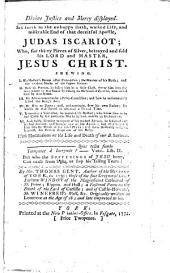 Divine Justice and Mercy Displayed: Set Forth in the Unhappy Birth, Wicked Life, and Miserable End of that Deceitful Apostle, Judas Iscariot; ... By Mr. Thomas Gent, ... Originally Written in London at the Age of 18; and Late Improved in 80
