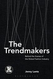The Trendmakers: Behind the Scenes of the Global Fashion Industry