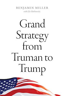 Grand Strategy from Truman to Trump PDF