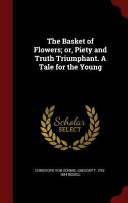 The Basket of Flowers  Or  Piety and Truth Triumphant  a Tale for the Young