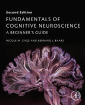 Fundamentals of Cognitive Neuroscience: A Beginner's Guide, Edition 2