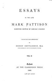 Essays by the Late Mark Pattison: Sometime Rector of Lincoln College, Volume 2
