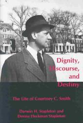 Dignity, Discourse, and Destiny: The Life of Courtney C. Smith