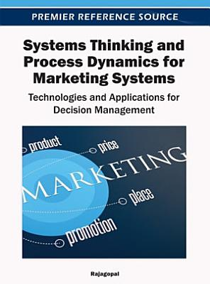 Systems Thinking and Process Dynamics for Marketing Systems  Technologies and Applications for Decision Management
