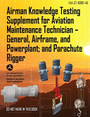 Airman Knowledge Testing Supplement for Aviation Maintenance Technician - General, Airframe, and Powerplant; and Parachute Rigger FAA-CT-8080-4G
