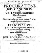 Dissertatio juridica de procurationibus canonicis, von Visitations-Wahlen u. Verpflegungen Resp. Johannes Conrad Hofmann