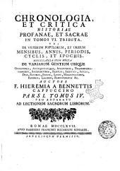 Chronologia, et critica historiae profanae, et sacrae in tomos 6. tributa. Ubi de veterum populorum, et urbium mensibus, annis, periodis, cyclis, et epochis. Miscellanea item multa de variarum gentium ... Auctore f. Hieremia a Bennettis ... Pars 1. Tomus 1. (-6.) pro adparatu ad lectionem sacrorum librorum: Pars 1. tomus 4, Volume 4