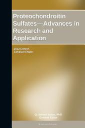 Proteochondroitin Sulfates—Advances in Research and Application: 2012 Edition: ScholarlyPaper