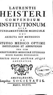 Laurentii Heisteri ... Compendium institutionum sive fundamentorum medicinae cui adjecta est methodus de studio medico optime instituendo et absolvendo ...