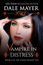 Vampire in Distress (Paranormal romance, mystery, Family Blood Ties 2): Book 2 of Family Blood Ties Series