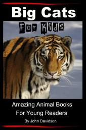 Big Cats - For Kids - Amazing Animal Books for Young Readers
