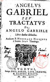 Angelus Gabriel seu tractatus de Angelo Gabriele libris duobus distinctus. Authore p. Honorato Nicqveto ..