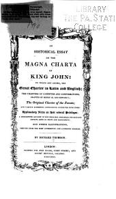 An Historical Essay on the Magna Charta of King John: To which are Added, the Great Charter in Latin and English; the Charters of Libraries and Confirmations Granted by Henry Iii, and Edward I; Te Original Charter of the Forests ...