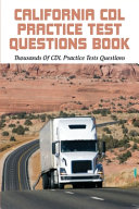 California CDL Practice Test Questions Book