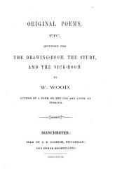 Original Poems Etc Intended For The Drawing Room The Study And The Sick Room Book PDF